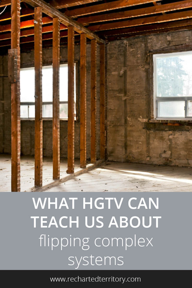 What HGTV can teach us about flipping complex systems tall