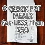 6 Crock Pot Meals for Less Than $50!