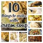 10 Things to Make with Cream Soup