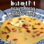 Instant Pot Easy Cheesy Potato Soup