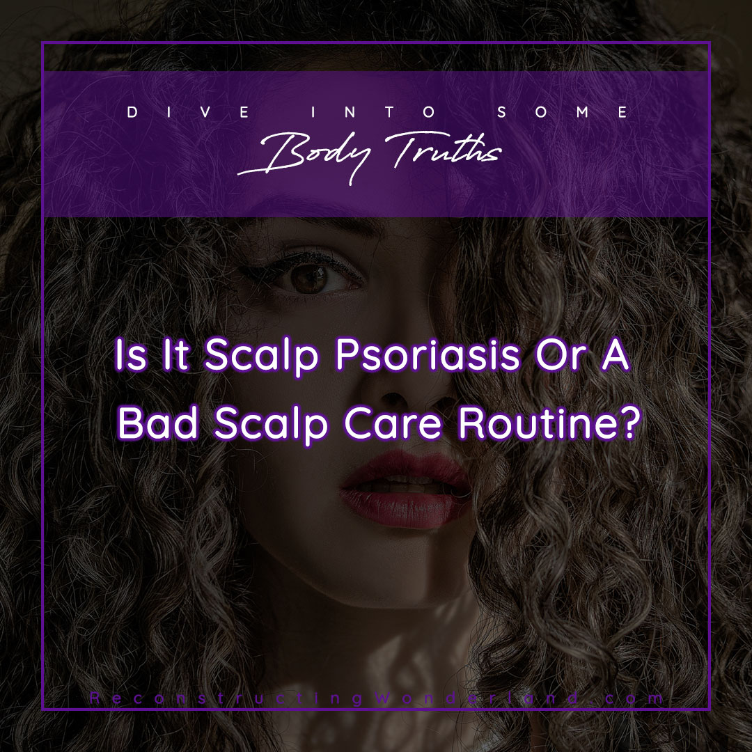 do you have scalp psoriasis or a bad scalp care routine?