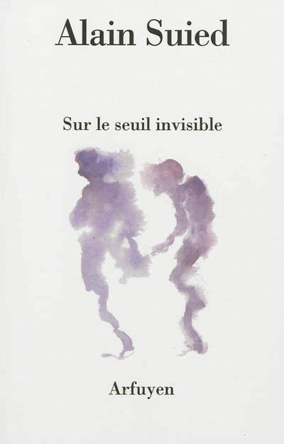 Sur le seuil invisible, Alain Suied, Arfuyen, 2013