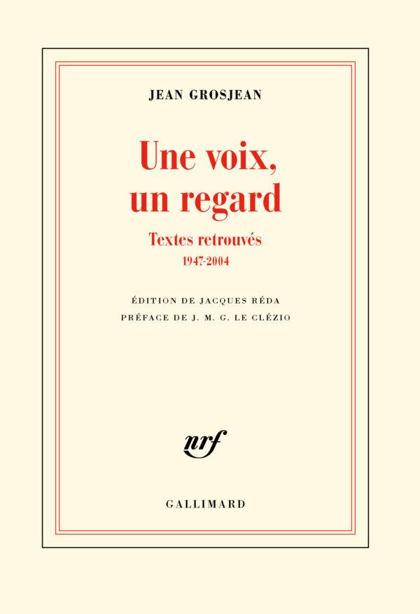 Jean Grosjean, Une voix, un regard, Textes retrouvés (1947-2004), réunis par J. Réda, préface de JMG Le Clézio, Gallimard, 20012, 490 pages, 26 euros
