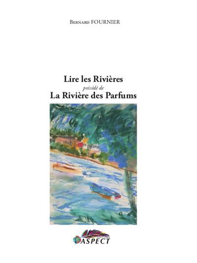 Bernard FOURNIER, Lire les rivières, précédé de La rivière des parfums, Editions Aspect*, Collection Folium, 2017, 14€.