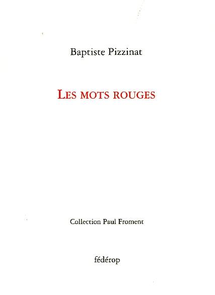 Baptiste Pizzinat, Les mots rouges, Editions Fédérop, Collection Paul Froment, 48 pages, 10€
