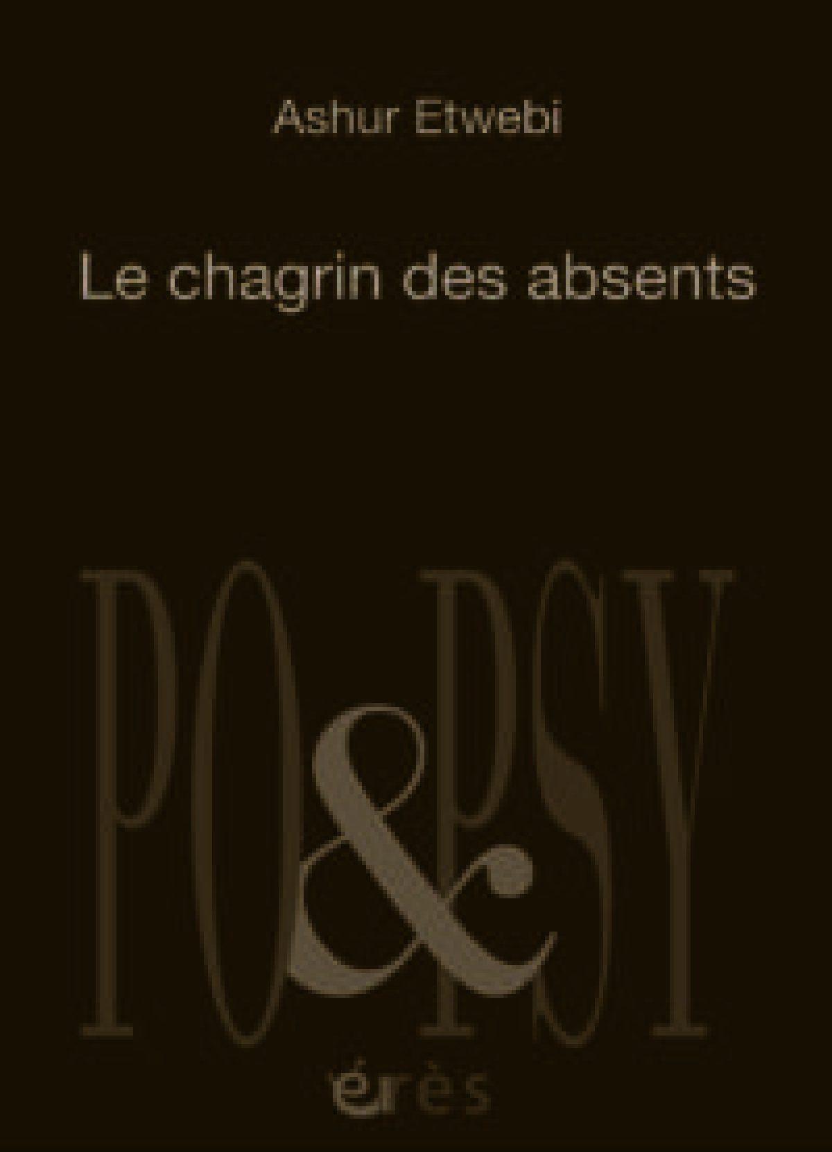 Ashur Etwebi Le chagrin des absents, Eres, Collection Po&Psy Poèmes traduits de l'arabe (Libye) par Antoine Jockey Dessins de Yahya Al-Sheikh 96 pages - 12 euros - sortie en librairie le 25 janvier