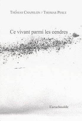 Thomas Chapelon, Ce vivant parmi les cendres, encres de encres, Editions L'Arachnoïde, juin 2016