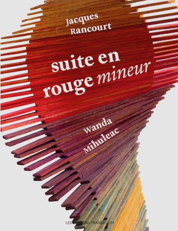 Jacques Rancourt, Suite en rouge mineur, poèmes, traduit par John F. Deane, peintures de Wanda Mihuleac, Éditions Transignum, 2017.