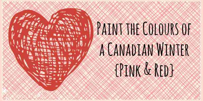 Paint the Colours of a Canadian Winter {Pink & Red}