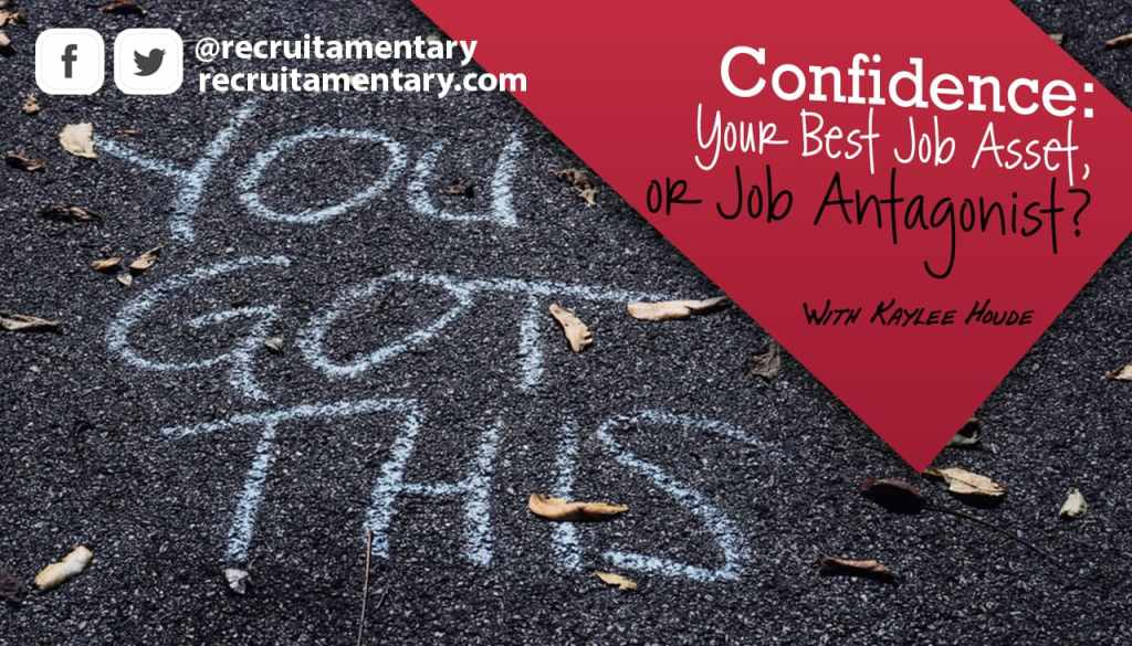 Confidence or the Job Seeker - Lets talk about it. By Kaylee Houde