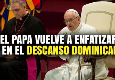 El Papa vuelve a enfatizar en el descanso Dominical