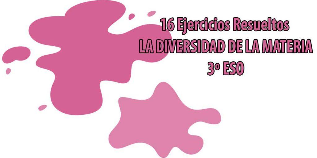 16 Ejercicios Resueltos de LA DIVERSIDAD DE LA MATERIA 3º ESO con solucionario
