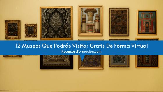 12 Museos Que Podrás Visitar Gratis De Forma Virtual