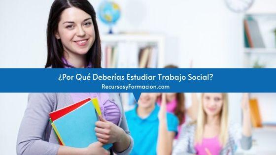 ¿Por Qué Deberías Estudiar Trabajo Social?