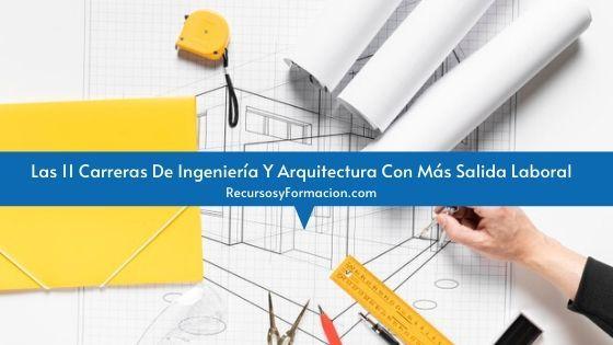Las 11 Carreras De Ingeniería Y Arquitectura Con Más Salida Laboral