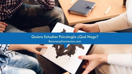 Quiero Estudiar Psicología ¿Qué Hago?