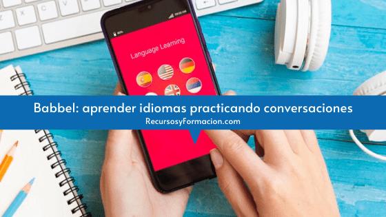 Babbel: aprender idiomas practicando conversaciones