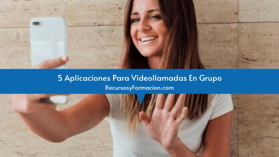 5 Aplicaciones Para Videollamadas En Grupo