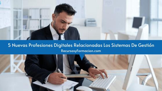 5 Nuevas Profesiones Digitales Relacionadas Los Sistemas De Gestión