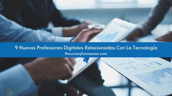 9 Nuevas Profesiones Digitales Relacionadas Con La Tecnología