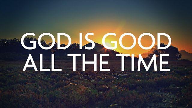 God is good! (Follow up to last Sunday)