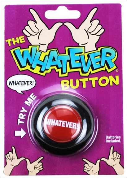 Whatever Button – because… really, who cares?