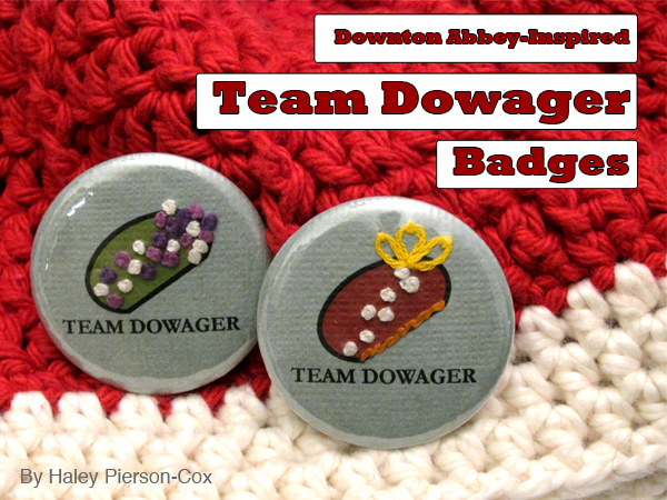 """Tutorial: Downton Abbey-Inspired """"Team Dowager"""" Badge 