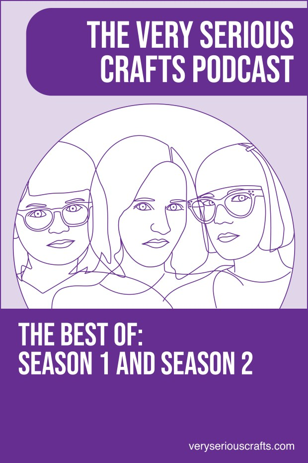 New Episode: The Very Serious Crafts Podcast: The Best of Season 1 and Season 2
