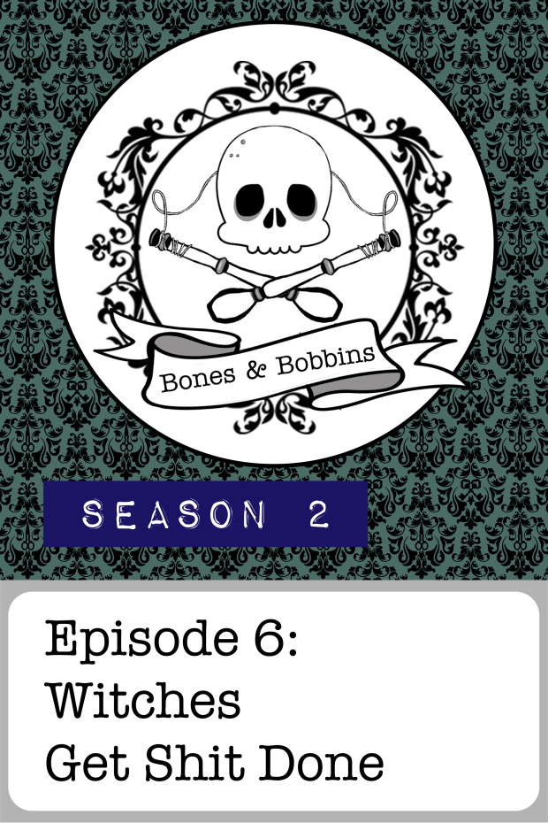 New Episode: The Bones & Bobbins Podcast, S02E06: Witches Get Shit Done