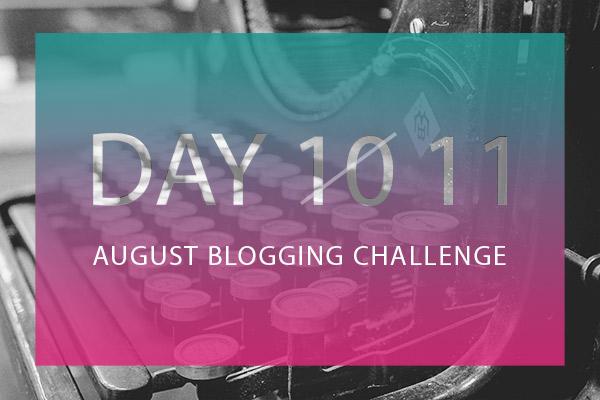 Day 10 August Blogging Challenge