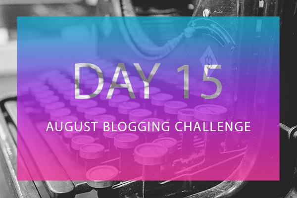 Day 15 August Blogging Challenge