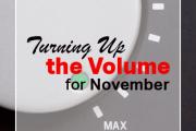 Turning Up the Volume for November