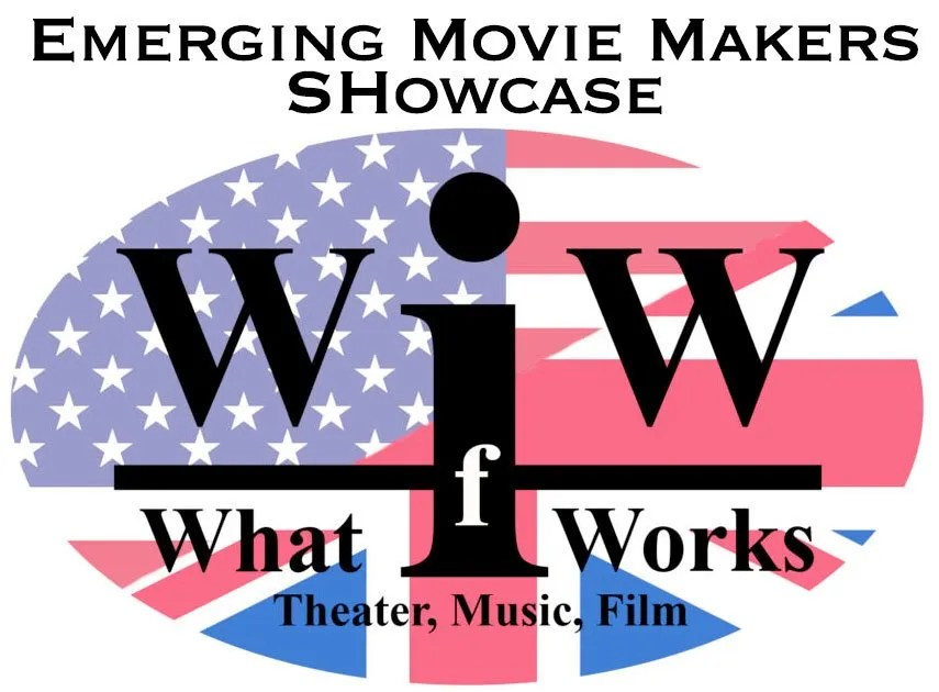 What if Works - presents - Emerging Movie Makers Showcase