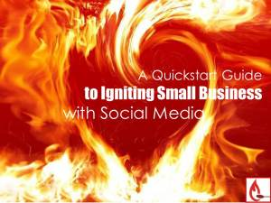 Quickstart Guide to Igniting Small Business with Social Media
