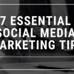 7 Essential Social Media Marketing Tips