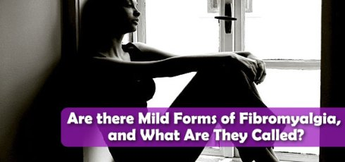 Are there Mild Forms of Fibromyalgia, and What Are They Called?