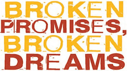 Broken promises and broken dreams