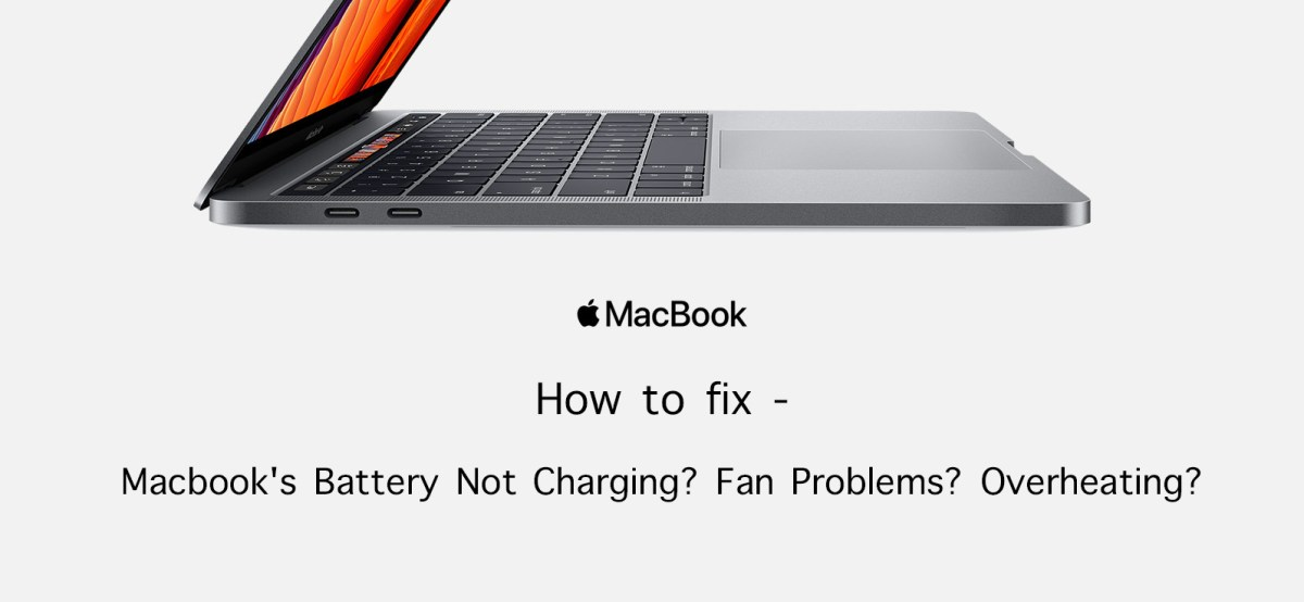 How to Fix – Macbook's Battery Not Charging? Fan Problems? Overheating?