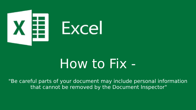 """How to Fix – """"Be careful parts of your document may include personal information"""" Error Message in Microsoft Excel"""