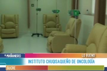 LO BUENO: INSTITUTO CHUQUISAQUEÑO DE ONCOLOGÍA