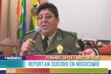 LA FELCC REPORTA SUICIDIO EN NOSOCOMIO