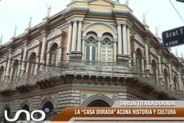 TARIJA TIERRA DORADA: LA CASA DORADA ACUNA HISTORIA Y CULTURA
