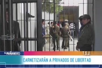 CARNETIZARÁN  A PRIVADOS DE LIBERTAD