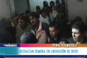 RECHAZAN DEMORA EN LIBERACIÓN DE REOS