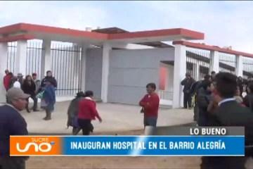 LO BUENO: INAUGURAN HOSPITAL EN EL BARRIO ALEGRÍA