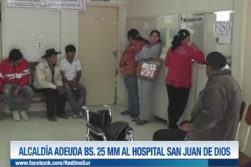 ALCALDÍA ADEUDA BS. 25 MM AL HOSPITAL SAN JUAN DE DIOS