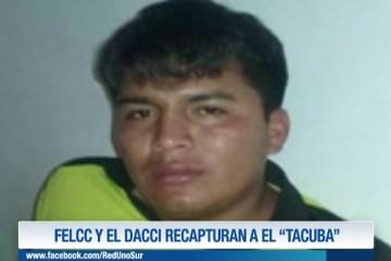 "LA FELCC Y EL DACCI RECAPTURAN A EL ""TACUBA"""