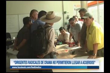 """""""DIRIGENTES RADICALES DE CRAMA NO PERMITIERON LLEGAR A ACUERDOS"""""""