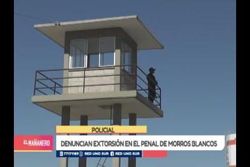 DENUNCIAN EXTORSIÓN EN EL PENAL DE MORROS BLANCOS