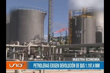 NUESTRA ECONOMÍA: PETROLERAS EXIGEN DEVOLUCIÓN DE $US 1.197,4 MM